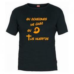 Camiseta En Ocasiones me Cago en Tus Muertos
