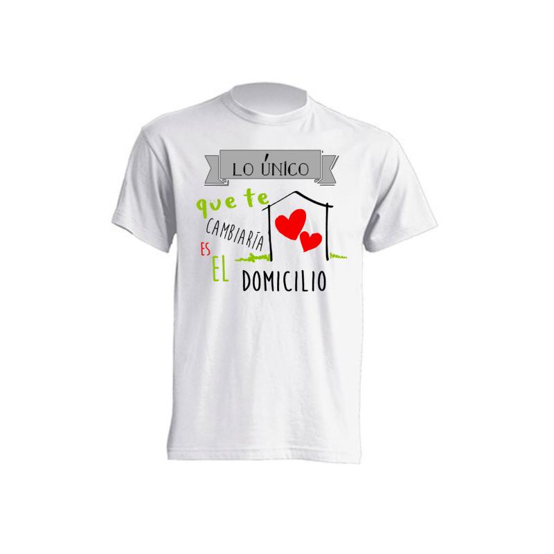 Camisetas Sublimación - Lo único que te cambiaría es el domicilio