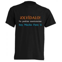 Camisetas Originales - Olvídalo, soy mucho para ti